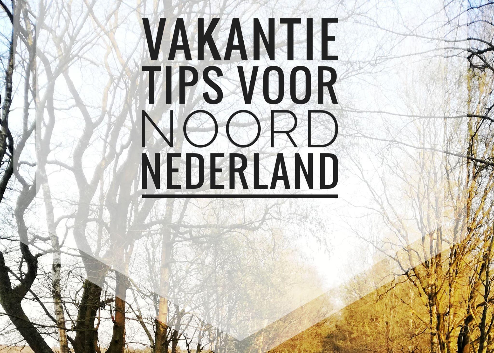 Vakantie Tips – Noord Nederland